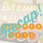 Summer 2015 Art Camps & Classes Recap